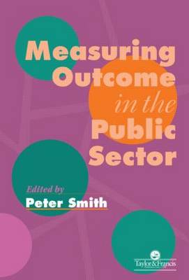 Measuring Outcome in the Public Sector by Peter Smith University of York.