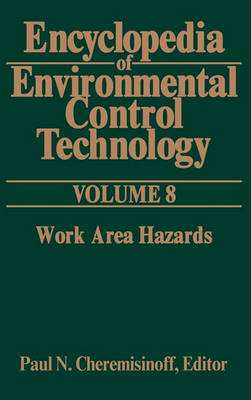 Encyclopedia of Environmental Control Technology Encyclopedia of Environmental Control Technology: Volume 8 Work Area Hazards v. 8 by Paul Cheremisinoff