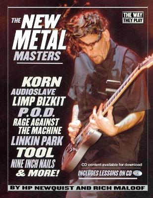 The New Metal Masters: Korn, Audioslave, Limp Bizkit, P.O.D., Rage Against the Machine, Linkin Park, Tool, and more! by H. P. Newquist