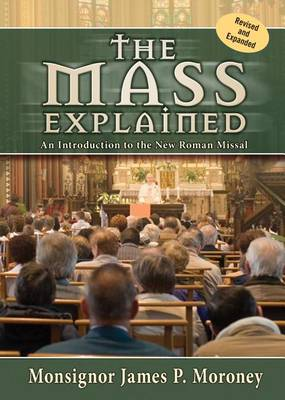The Mass Explained by Msgr James P Moroney