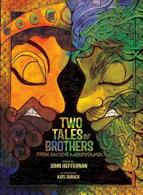 Two Tales of Brothers from Ancient Mesopotamia by ,John Heffernan
