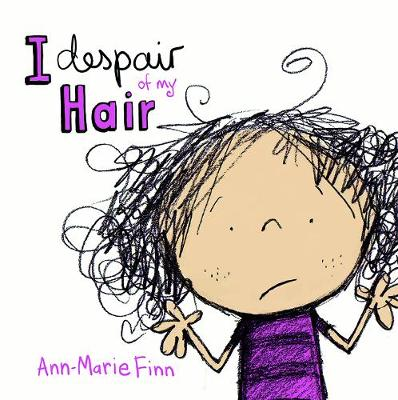 I Despair of my Hair by Ann-Marie Finn