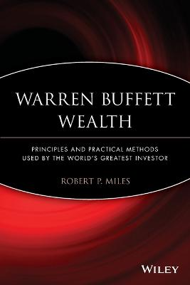 Warren Buffett Wealth by Robert P. Miles