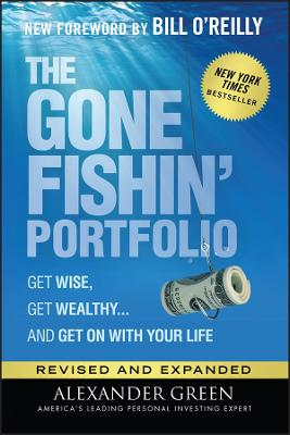 The Gone Fishin' Portfolio: Get Wise, Get Wealthy...and Get on With Your Life by Alexander Green