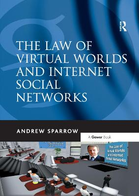 The The Law of Virtual Worlds and Internet Social Networks by Andrew Sparrow