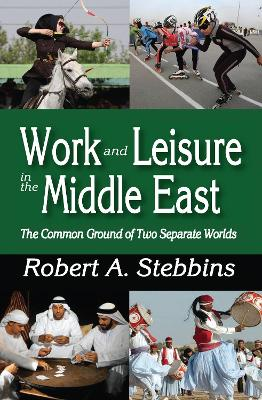 Work and Leisure in the Middle East by Robert A. Stebbins