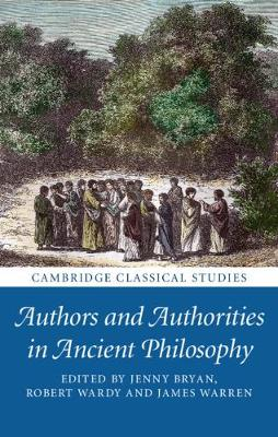 Cambridge Classical Studies: Authors and Authorities in Ancient Philosophy by Robert Wardy