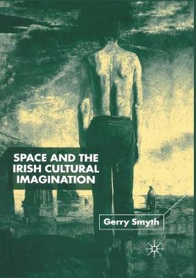 Space and the Irish Cultural Imagination by Gerry Smyth