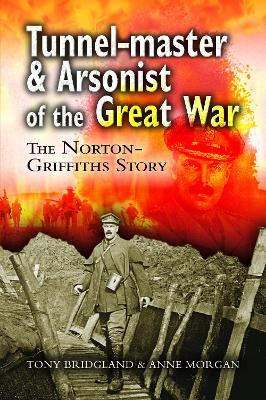 Tunnel-Master & Arsonist of the Great War by Tony Bridgland