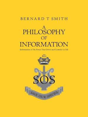 A Philosophy of Information by Bernard T. Smith