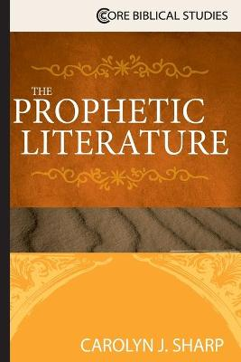 Prophetic Literature, The by Carolyn J. Sharp