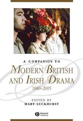 Companion to Modern British and Irish Drama, 1880 - 2005 by Mary Luckhurst