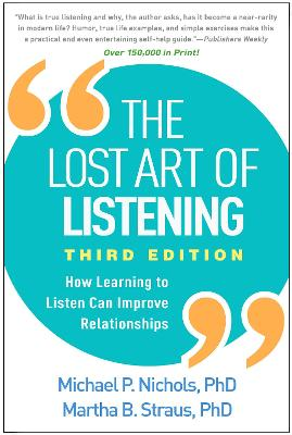 The Lost Art of Listening: How Learning to Listen Can Improve Relationships by Michael P. Nichols