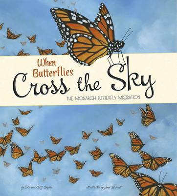 When Butterflies Cross the Sky: The Monarch Butterfly Migration by ,Sharon,Katz Cooper