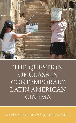 The Question of Class in Contemporary Latin American Cinema book