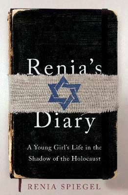 Renia's Diary: A Young Girl's Life in the Shadow of the Holocaust by Renia Spiegel
