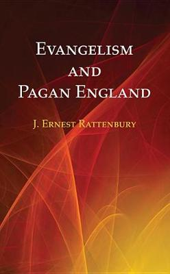 Evangelism and Pagan England by J Ernest Rattenbury