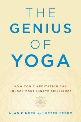 The Genius of Yoga: How Yogic Meditation Can Unlock Your Innate Brilliance by Alan Finger