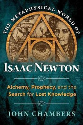 The Metaphysical World of Isaac Newton by John Chambers