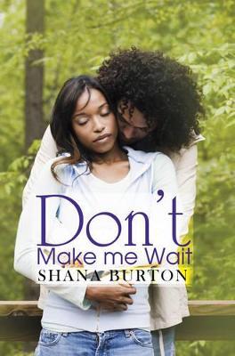 Don't Make Me Wait by Shana Burton