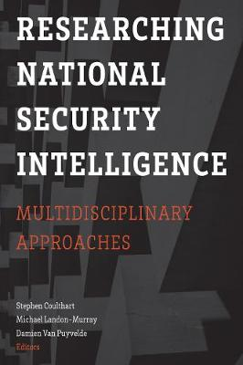 Researching National Security Intelligence: Multidisciplinary Approaches by Stephen Coulthart
