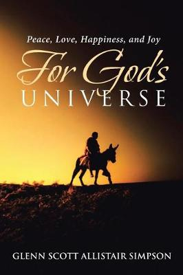 Peace, Love, Happiness, and Joy For God's Universe by Glenn Scott Allistair Simpson