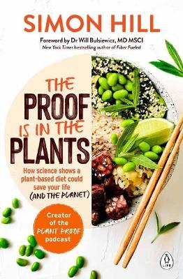 The Proof is in the Plants: How science shows a plant-based diet could save your life (and the planet) book
