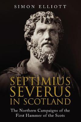 Septimius Severus in Scotland by Simon Elliott