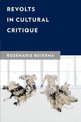 Revolts in Cultural Critique by Rosemarie Buikema