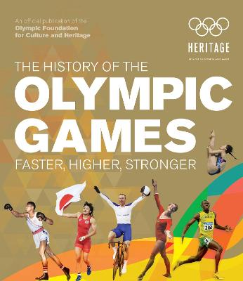 The History of the Olympic Games: Faster, Higher, Stronger by International Olympic Committee