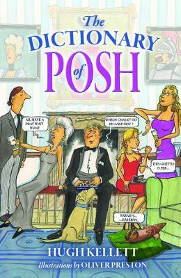 The Dictionary of Posh: Incorporating the Fall and Rise of the Pails-Hurtingseaux Family by Hugh Kellett