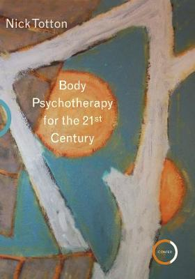 Body Psychotherapy for the 21st Century by Nick Totton