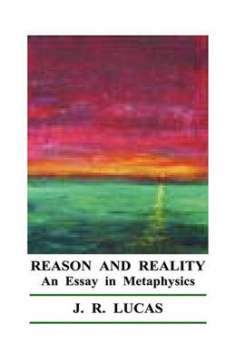Reason and Reality by J. R. Lucas
