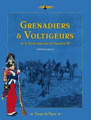 Grenadiers & Voltigeurs De La Garde ImpeRiale De Napoleon III by Andre Jouineau