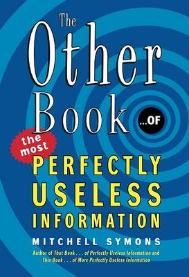 The Other Book... of the Most Perfectly Useless Information by Mitchell Symons