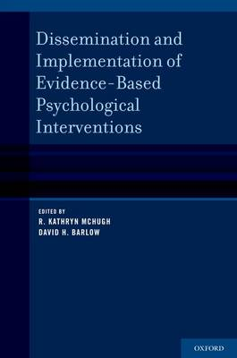 Dissemination and Implementation of Evidence-Based Psychological Treatments by R. Kathryn McHugh