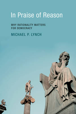 In Praise of Reason by Michael P. Lynch