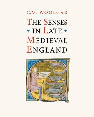The Senses in Late Medieval England by C. M. Woolgar