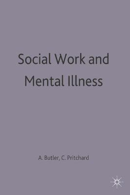 Social Work and Mental Illness by Alan Butler
