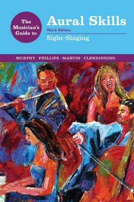 The Musician's Guide to Aural Skills: Sight-Singing by Paul Murphy