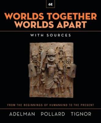 Worlds Together, Worlds Apart: A History of the World from the Beginnings of Humankind to the Present by Jeremy Adelman