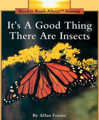 It's a Good Thing There Are Insects by Allan Fowler