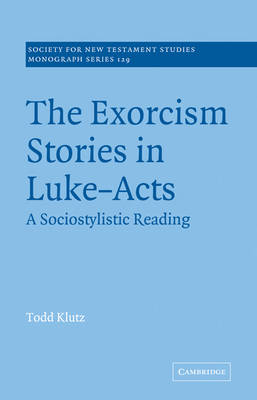 The Exorcism Stories in Luke-Acts by Todd Klutz
