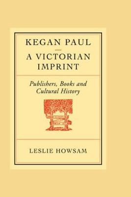 Kegan Paul: A Victorian Imprint by Howsam