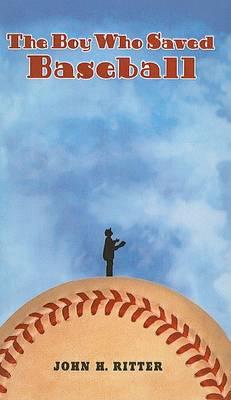 The Boy Who Saved Baseball by John H Ritter