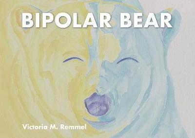 Bipolar Bear: A Resource to Talk About Mental Health by ,Victoria Remmel