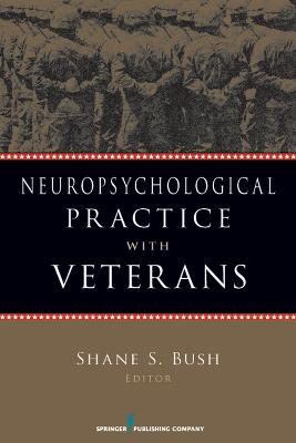 Neuropsychological Practice with Veterans by Shane S. Bush