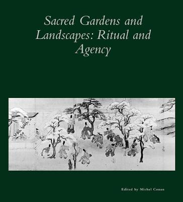 Sacred Gardens and Landscapes - Ritual and Agency V26 by Michel Conan