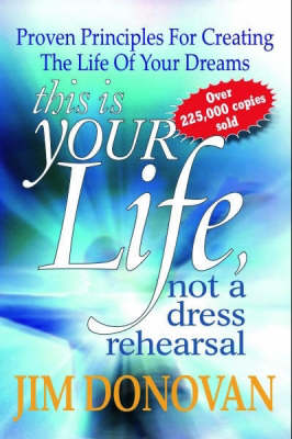 This is Your Life: Not a Dress Rehearsal by Jim Donovan