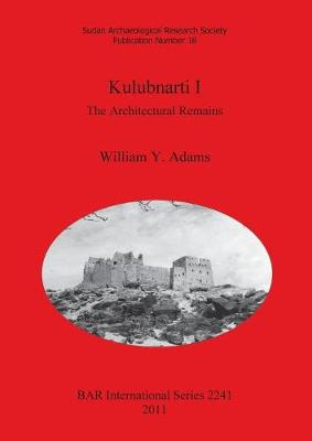 Kulubnarti I: The Architectural Remains by William Y. Adams